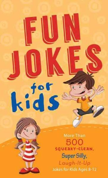 Fun Jokes for Kids: More Than 500 Squeaky-Clean, Super Silly, Laugh-it-Up Jokes for Kids (Paperback)