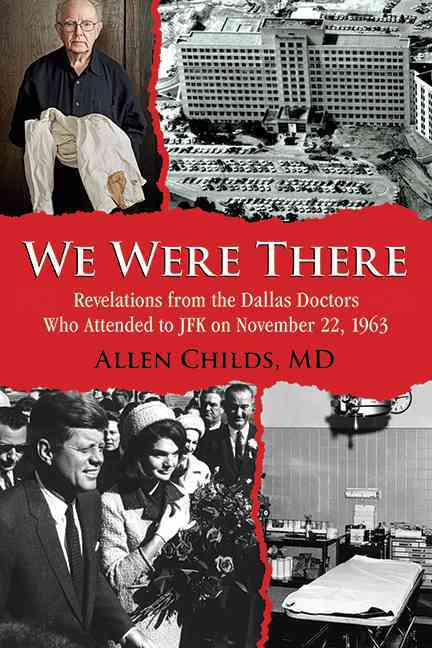 We Were There: Revelations from the Dallas Doctors Who Attended to JFK on November 22, 1963 (Hardcover)