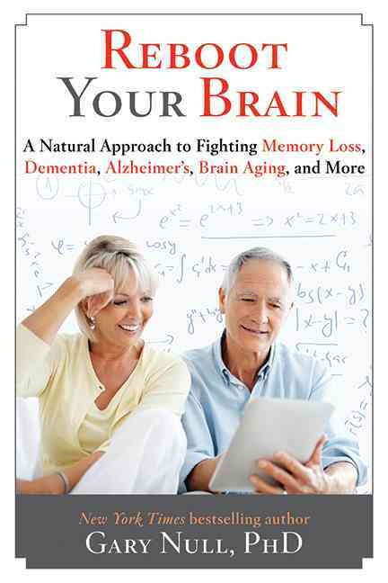 Reboot Your Brain: A Natural Approach to Fighting Memory Loss, Dementia, Alzheimer's, Brain Aging, and More (Hardcover)