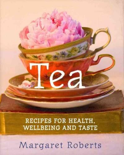 Tea: Recipes for Health, Wellbeing and Taste (Hardcover)