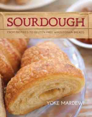 Sourdough: From Pastries to Gluten-Free Wholegrain Breads (Paperback)