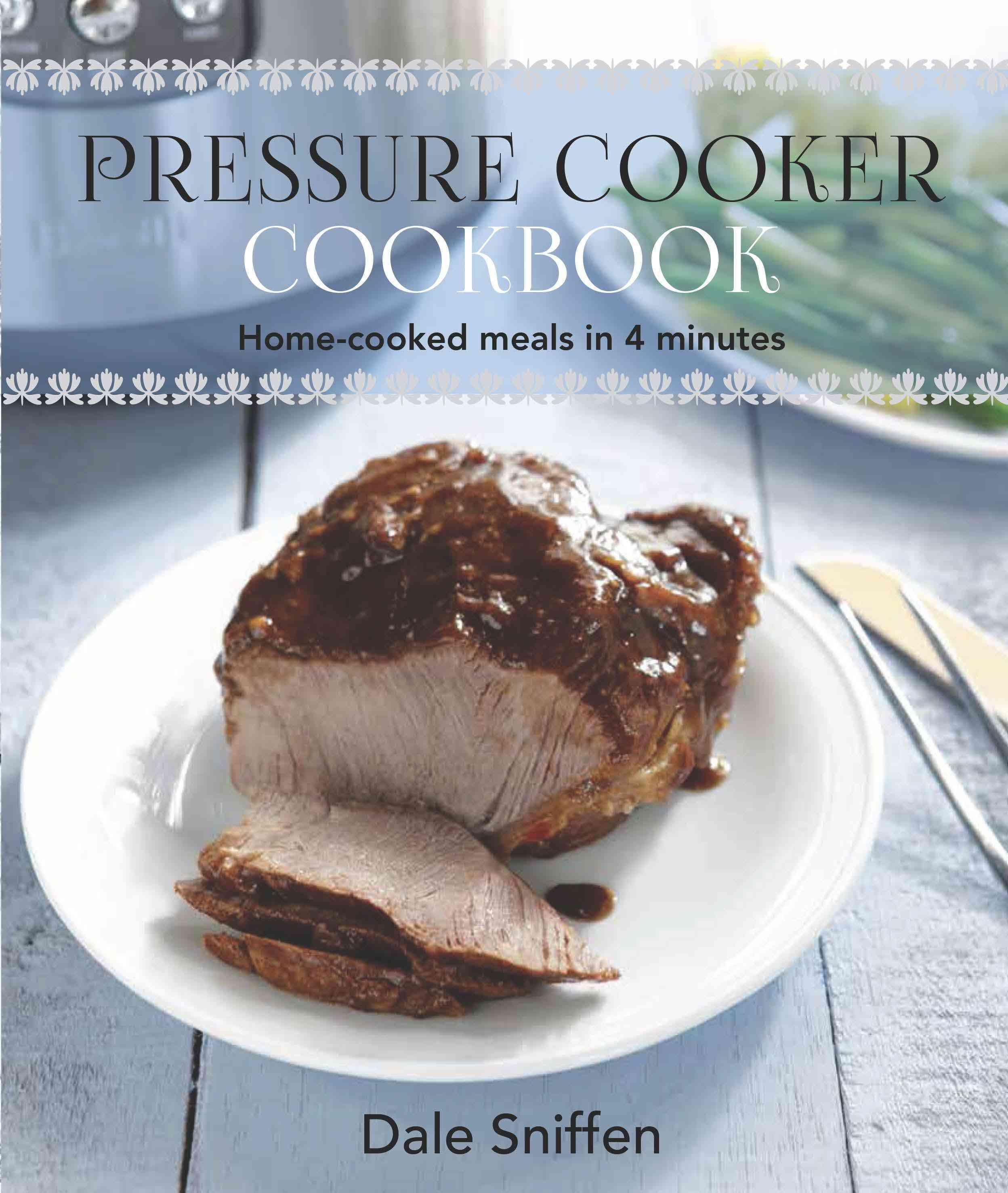 Pressure Cooker Cookbook: Home-Cooked Meals in 4 Minutes (Paperback)