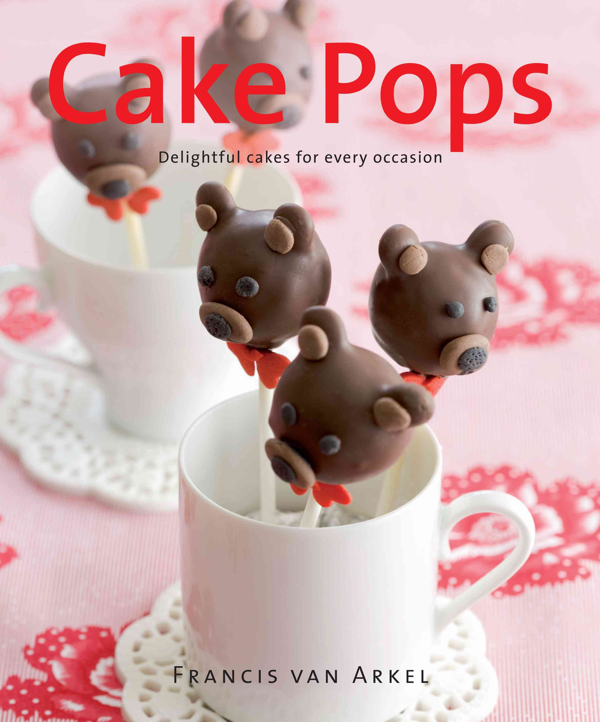 Cake Pops: Delightful Cakes for Every Occasion (Hardcover)