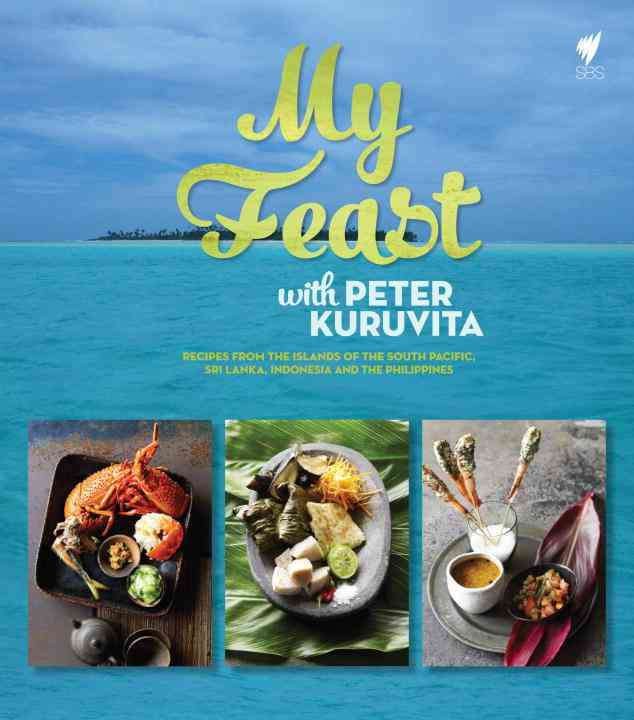 My Feast With Peter Kuruvita: A Remarkable Journey Through Island Cuisine (Hardcover)