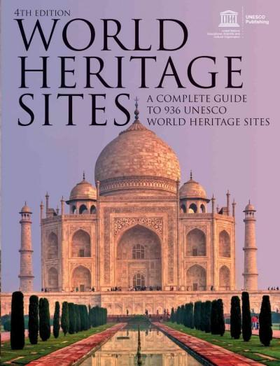 World Heritage Sites: A Complete Guide to 936 UNESCO World Heritage Sites (Paperback)