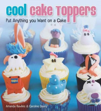 Cool Cake Toppers: Put Anything You Want on a Cake (Paperback)
