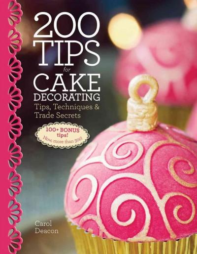 200 Tips for Cake Decorating: Tips,techniques & Trade Secrets (Hardcover)