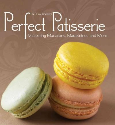Perfect Patisserie: Mastering Macarons, Madeleines and More (Hardcover)