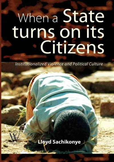 When a State Turns on Its Citizens: 60 Years of Institutionalised Violence in Zimbabwe (Paperback)