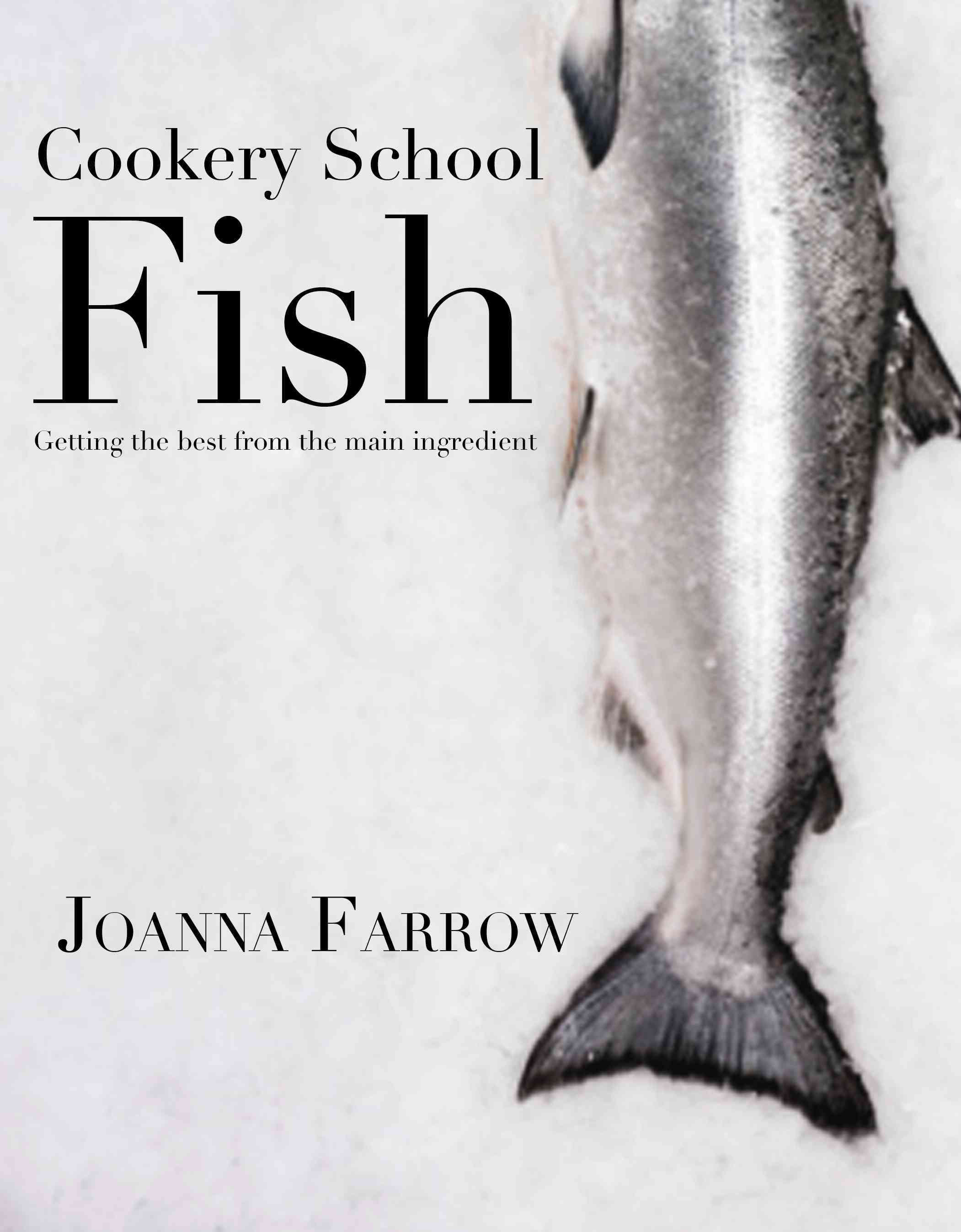 Cookery School Fish: Getting the Best from Your Main Ingredient (Hardcover)