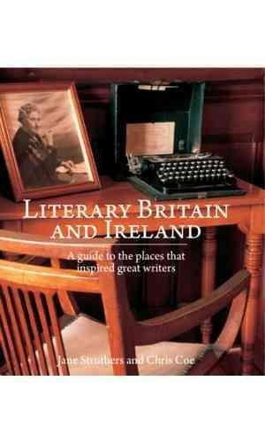 Literary Britain and Ireland: A Guide to the Places That Inspired Great Writers (Paperback)
