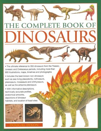 The Complete Book of Dinosaurs: The Ultimate Reference to 355 Dinosaurs from the Triassic, Jurassic and Cretaceou... (Paperback)