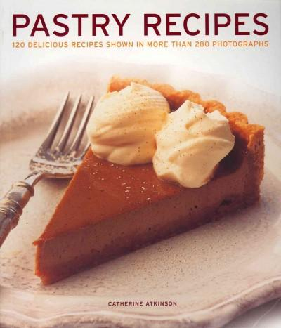 Pastry Recipes: 120 Delicious Recipes Shown in More Than 280 Photographs (Paperback)