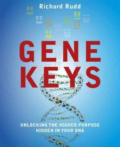 Gene Keys: Unlocking the Higher Purpose Hidden in Your DNA (Paperback)