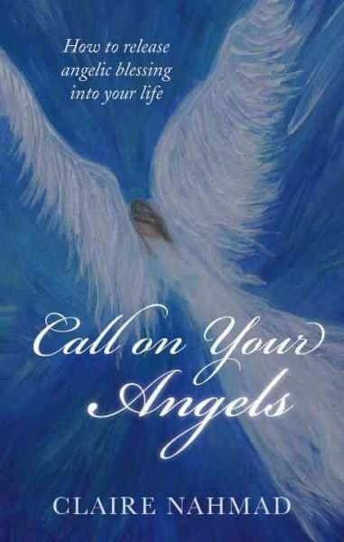 Call on Your Angels: How to Release Angelic Blessings into Your Life (Paperback)
