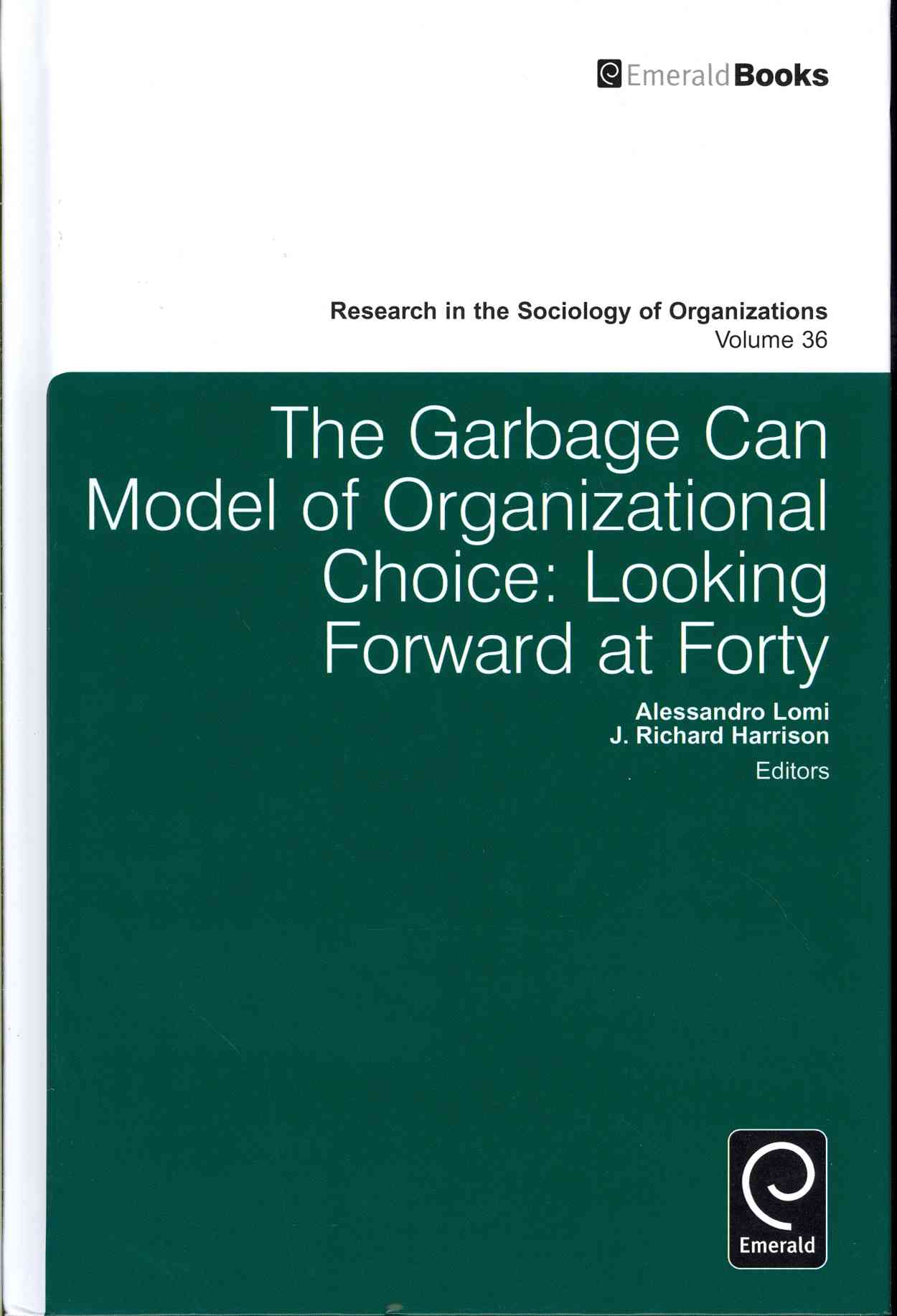 The Garbage Can Model of Organizational Choice: Looking Forward at Forty (Hardcover)