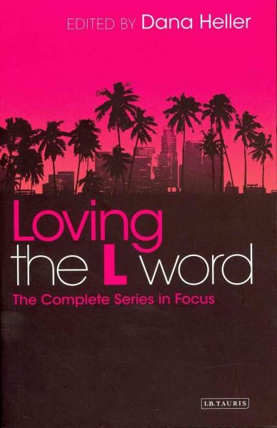 Loving the L Word: The Complete Series in Focus (Paperback)