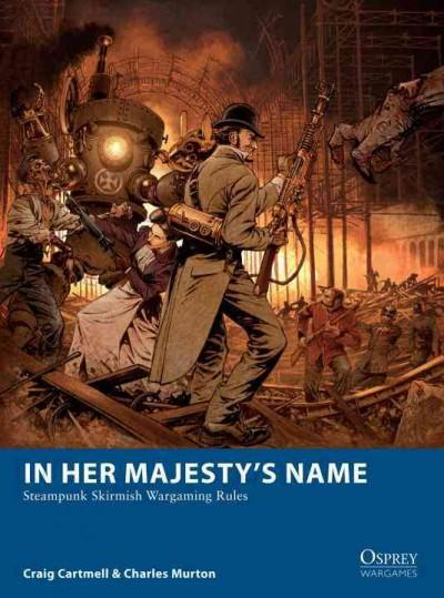 In Her Majesty's Name: Steampunk Skirmish Wargaming Rules (Paperback)
