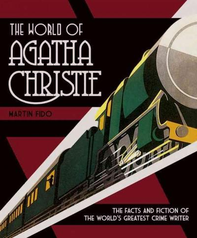 The World of Agatha Christie: The Facts and Fiction of the World's Greatest Crime Writer (Hardcover)