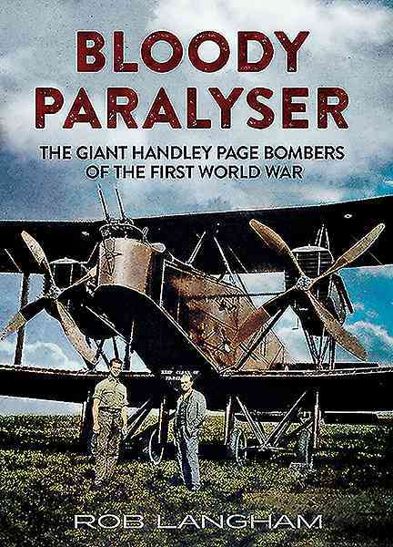 Bloody Paralyser: The Giant Handley Page Bombers of the First World War (Hardcover)