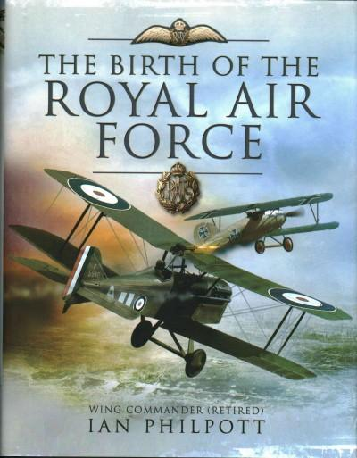 The Birth of the Royal Air Force: An Encyclopedia of British Air Power Before and During the Great War - 1914 to ... (Hardcover)