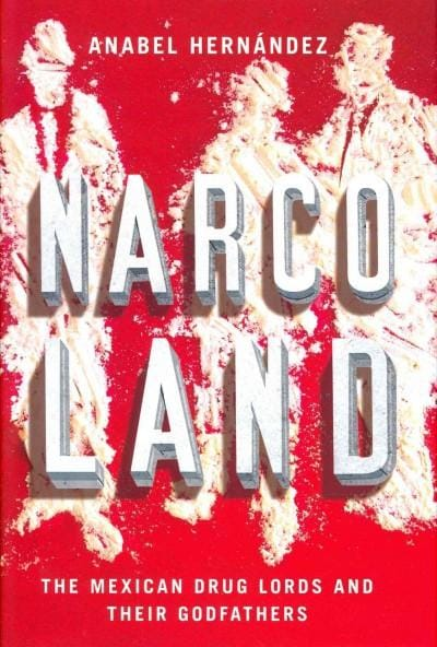 Narcoland: The Mexican Drug Lords and Their Godfathers (Hardcover)