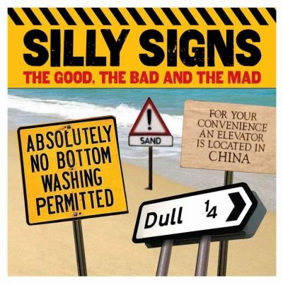 Silly Signs: The Good, the Bad and the Mad (Paperback)