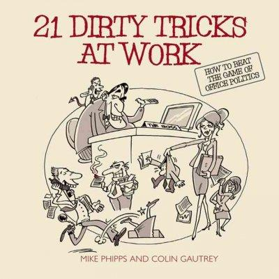 21 Dirty Tricks at Work: How to Win At Office Politics (Paperback)