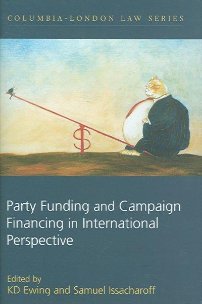Party Funding And Campaign Financing in International Perspective (Hardcover)