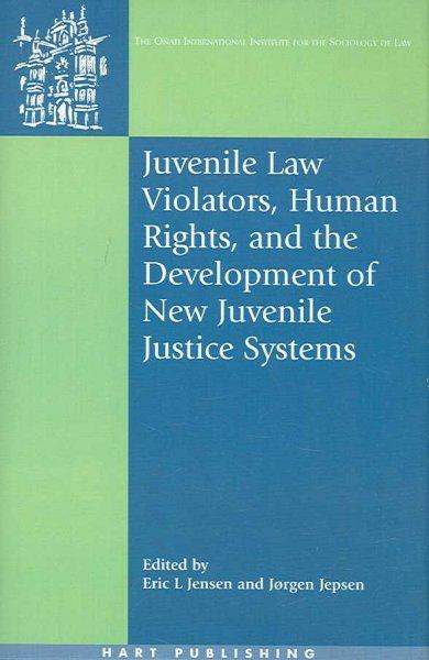 Juvenile Law Violators, Human Rights, And the Development of New Juvenile Justice Systems (Hardcover)