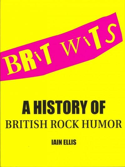 Brit Wits: A History of British Rock Humor (Paperback)