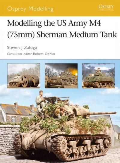 Modelling the Us Army M4 (75mm) Sherman Medium Tank (Paperback)