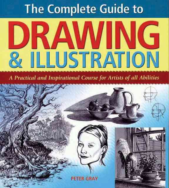 The Complete Guide to Drawing & Illustration: A Practical and Inspirational Course for Artists of All Abilities (Paperback)