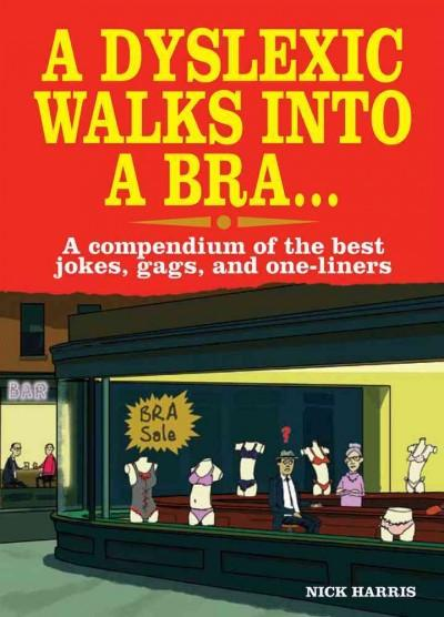 A Dyslexic Walks into a Bra . . .: A Compendium of the Best Jokes, Gags, and One-liners (Paperback)