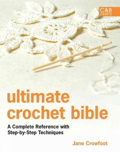 Ultimate Crochet Bible: A Complete Reference with Step-by-Step Techniques (Hardcover)