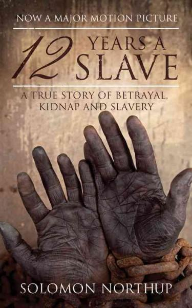 12 Years a Slave: A True Story of Betrayal, Kidnap and Slavery (Paperback)