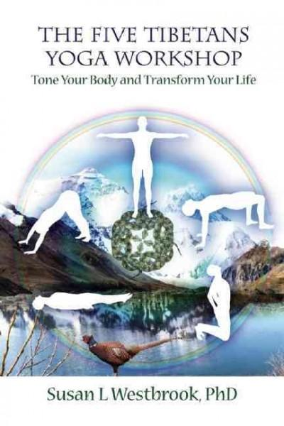 The Five Tibetans Yoga Workshop: Tone Your Body and Transform Your Life (Paperback)