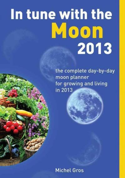 In Tune With the Moon 2013: The Complete Day-by-Day Moon Planner for Growing and Living in 2013 (Paperback) - Thumbnail 0