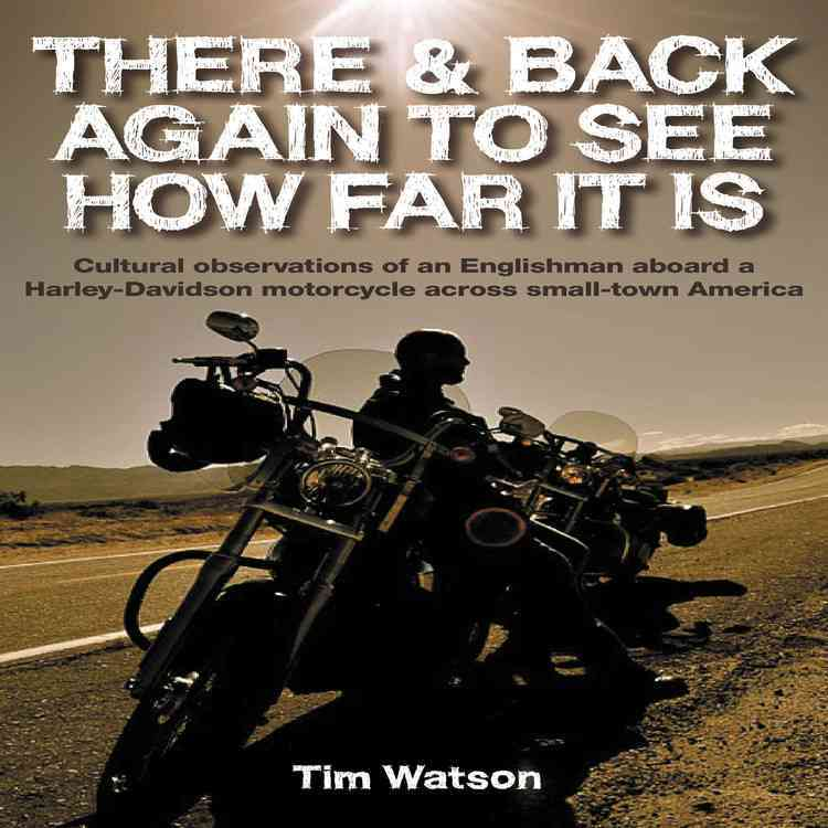 There & Back Again to See How Far It Is: Cultural Observations of an Englishman Aboard a Harley-Davidson Motorcyc... (Hardcover)