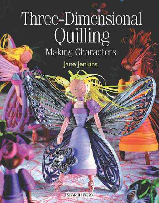 Three-Dimensional Quilling: Making Characters (Paperback)