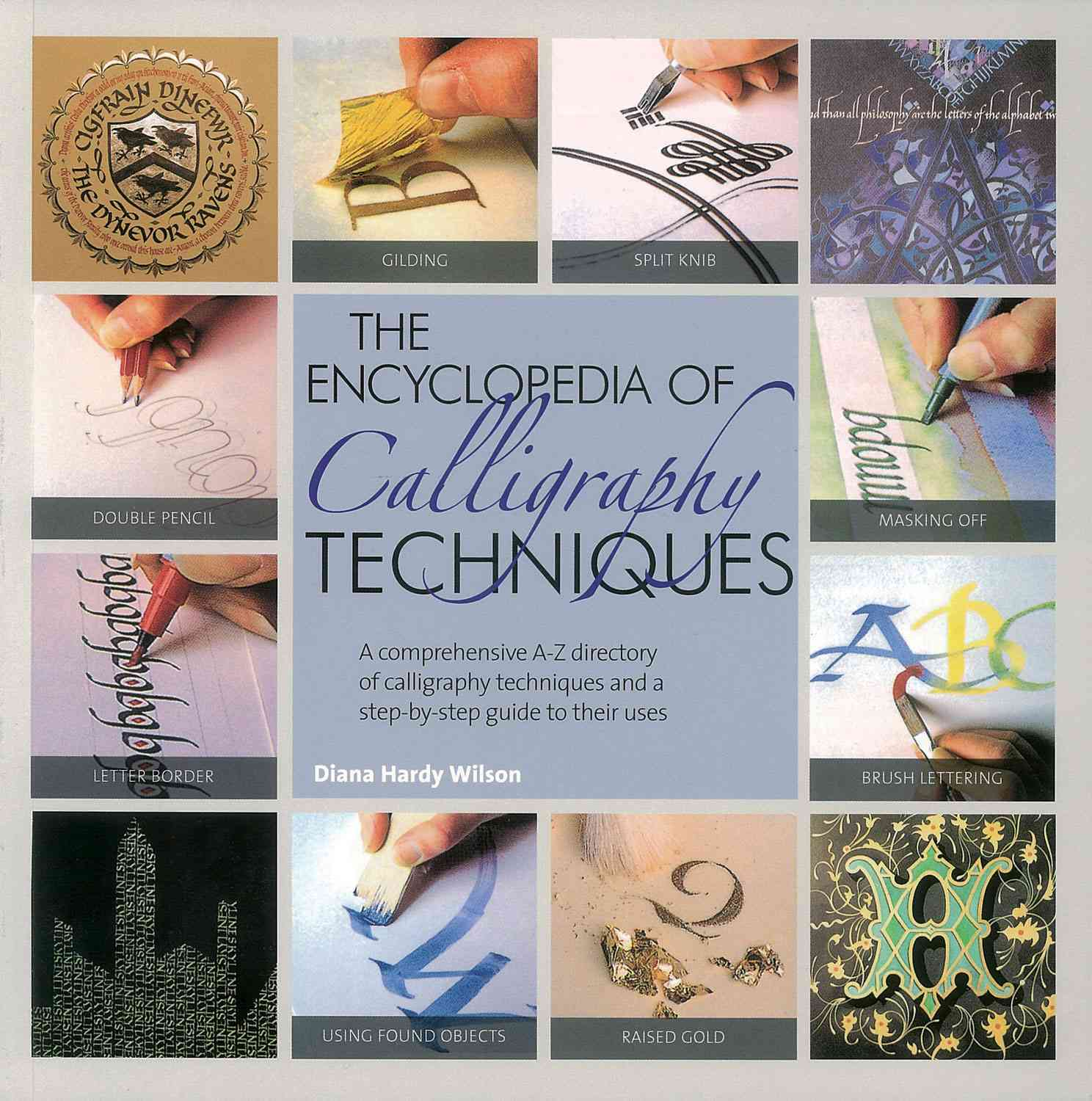 The Encyclopedia of Calligraphy Techniques: A Comprehensive A-Z Directory of Calligraphy Techniques and a Step-by... (Paperback)