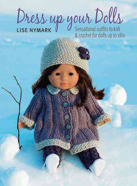 Dress Up Your Doll: Sensational Outfits to Knit & Crochet for Dolls Up to 18 in (Paperback)