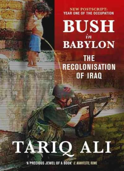 Bush In Babylon: The Recolonization Of Iraq (Paperback)