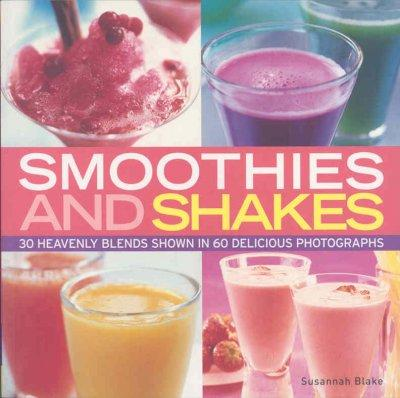Smoothies and Shakes: 30 Heavenly Blends Shown in 60 Delicious Photographs (Paperback)