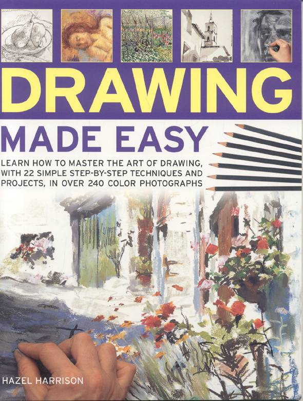 Drawing Made Easy: Learn How to Master the Art of Drawing, With 22 Simple Step-by-step Techniques and Projects (Paperback)