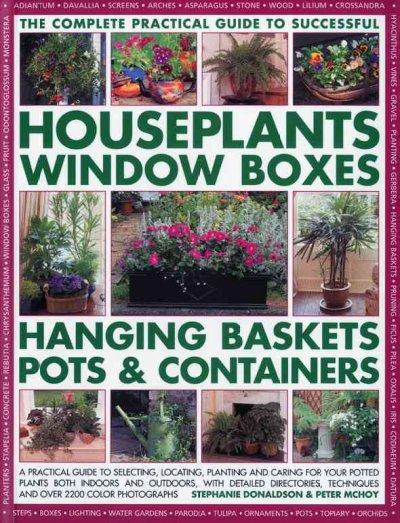 The Complete Guide to Successful Houseplants, Window Boxes, Hanging Baskets, Pots & Containers: A Practical Guide... (Paperback)