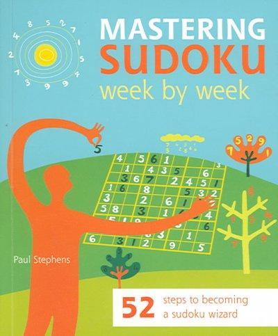 Mastering Sudoku Week by Week: 52 Steps to Becoming a Sudoku Wizard (Paperback)
