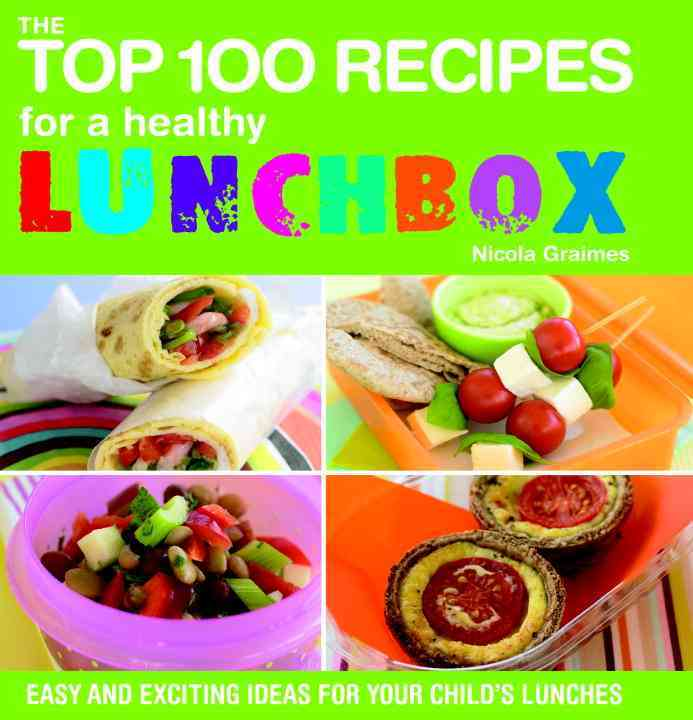 The Top 100 Recipes for a Healthy Lunchbox: Easy and Exciting Ideas for Your Child's Lunchbox (Paperback)