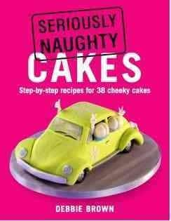 Seriously Naughty Cakes: Step-by-Step Recipes for 38 Cheeky Cakes (Paperback) - Thumbnail 0