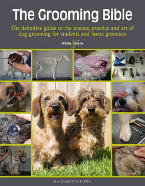 The Grooming Bible: The Definitive Guide to the Science, Practice and Art of Dog Grooming for Students and Home G... (Paperback)